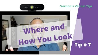 Vernon's Virtual Tip  #7 Your Webcam: Where You Look and How You Look