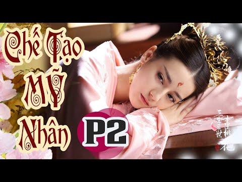 CHẾ TẠO MỸ NHÂN TRỌN BỘ THUYẾT MINH 10 TIẾNG| Phim Bộ Cổ Trang Kiếm Hiệp Trung Quốc Hay |PHẦN 2 | Phim Cổ Trang 1