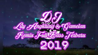 Lagu-dj lily angklung & gamelan || remix full bass terbaru 2019 [ aldi stukers]