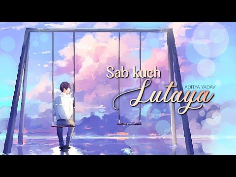 Sab Kuch Lutaya Full Video Sad Hindi Song 2016 Aditya Yadav Ft Jin Ariyas