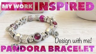 My Work Inspired PANDORA Bracelet! Design with Me!