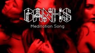 BANKS - Meditation Song