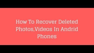 How To Recover Deleted Photos,Video In Android Phones   No Root