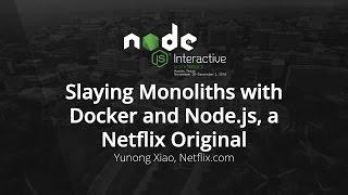 Slaying Monoliths with Docker and Node.js, a Netflix Original by Yunong Xiao, Netflix.com