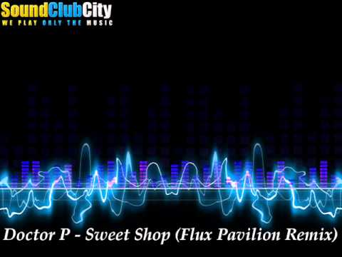 Doctor P - Sweet Shop (Flux Pavilion Remix)