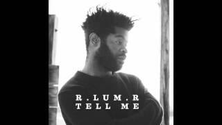 Tell Me - R.LUM.R