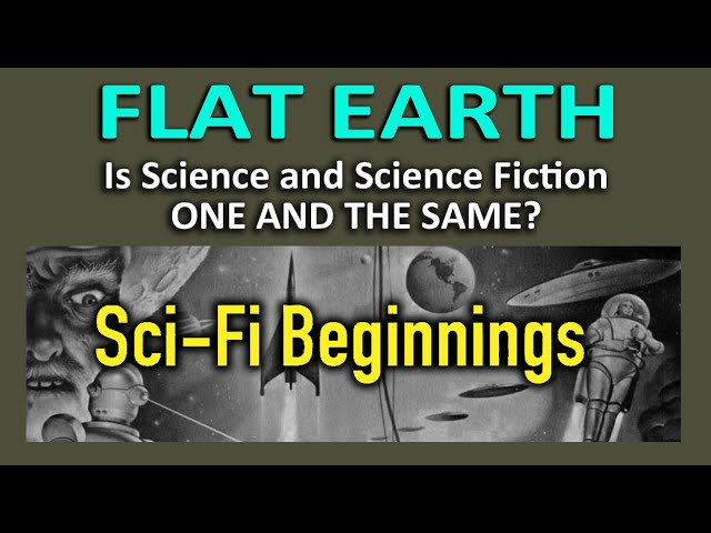 Flat Earth - Is Science & Science Fiction ONE AND THE SAME? SCI-FI Beginnings