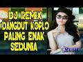 DJ REMIX DANGDUT KOPLO PALING ENAK SEDUNIA