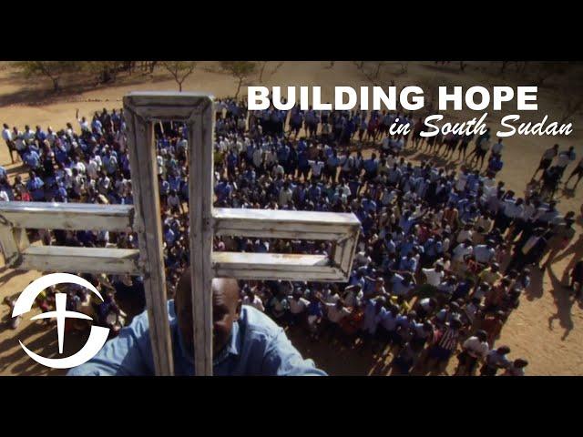 Building Hope In South Sudan