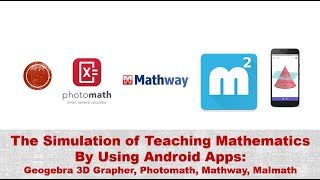 Using Geogebra 3D Grapher, PhotoMath, Malmath, Mathway (Android Apps) to Teach Mathematics