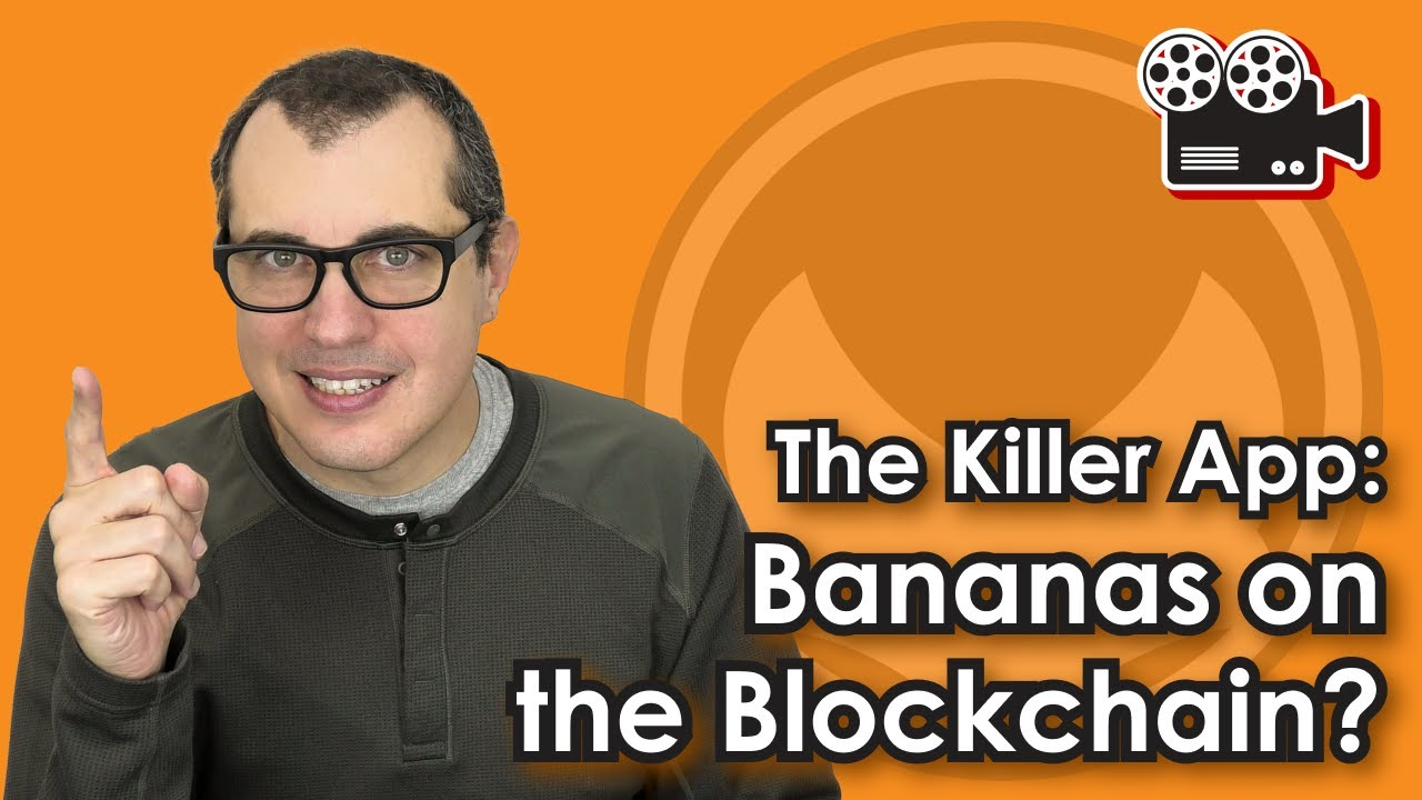 The Killer App | Bananas on the Blockchain?