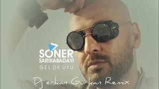 Soner Sarı Kabadayı Gelde Uyu Remix-( Erkan Gürkan )