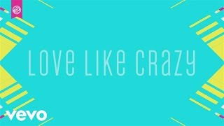1 Girl Nation - Love Like Crazy (Official Lyric Video)