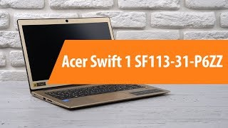Розпакування ноутбука Acer Swift 1 SF113-31-P6ZZ / Unboxing Acer Swift 1 SF113-31-P6ZZ