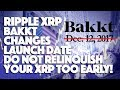 Ripple XRP: Bakkt Changes Launch Date. Do NOT Relinquish Your XRP Too Early!