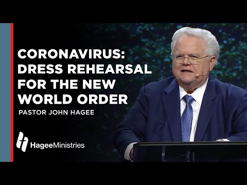 Pastor John Hagee: Coronavirus: Dress Rehearsal for the New World Order