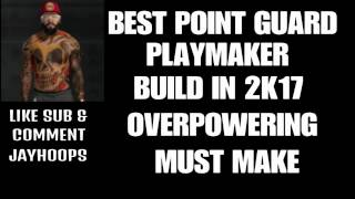 nba 2k17  best playmaker build overpowering point guard must make