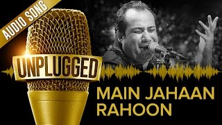 Gambar cover UNPLUGGED Full Audio Song – Main Jahaan Rahoon by Rahat Fateh Ali Khan