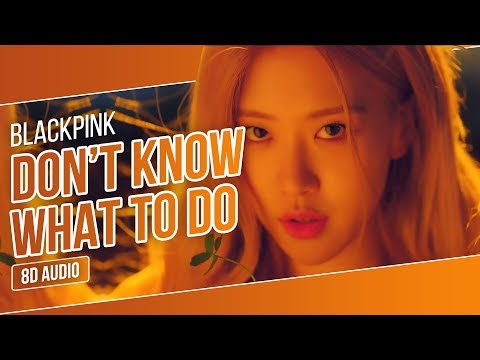 BLACKPINK - Don&39;t Know What To Do 8D   Use Headphones