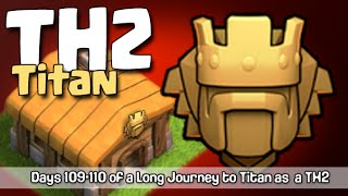 "Clash of Clans TH2 to Titans, Days#109-110: ""Titan, baby!"" Not a Private Server!"