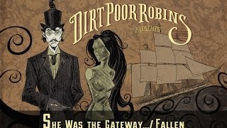 Dirt Poor Robins - She Was the Gateway to the Empire / Fallen (Official Audio)