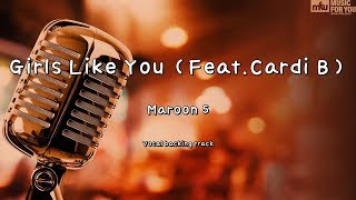Girls Like You (Feat.Cardi B) - Maroon 5 (Instrumental & Lyrics)