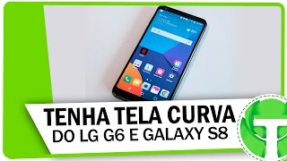 Como ter borda curva do LG G6 e GALAXY S8 no seu ANDROID