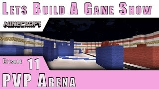 Minecraft :: Lets Build A Game Show :: PVP Arena! :: E11