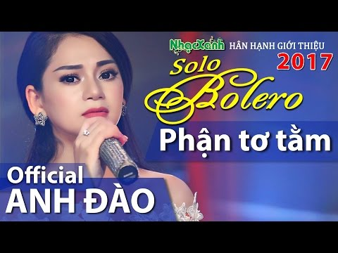 Solo Bolero 2017: Phận Tơ Tằm - Anh Đào