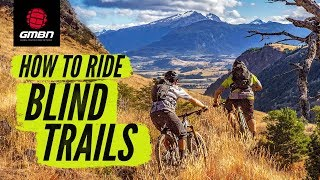 How To Ride Blind Trails On Your Mountain Bike | MTB Skills
