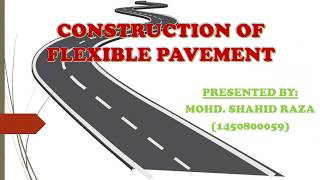 "Presentation on CONSTRUCTION OF ROAD ""Flexible Pavement"""