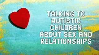 Talking to autistic children about sex and relationships