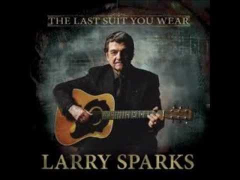The Last Suit You Wear~Larry Sparks.wmv