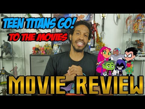 Teen Titans GO! To The Movies....Movie Review