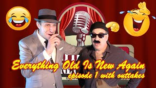 Everything Old Is New Again episode 1- with out takes
