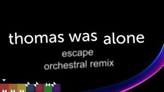 Escape Orchestral Remix - Thomas Was Alone