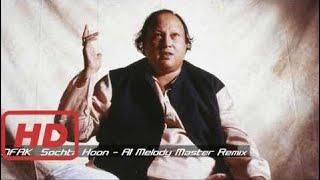 NFAK (Nusrat Fateh Ali Khan) - Sochta Hoon Remix 320kbps (Remastered by KAX)