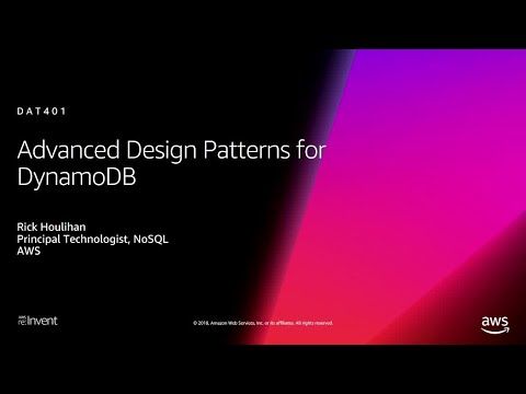 AWS re:Invent 2018: Amazon DynamoDB Deep Dive: Advanced Design Patterns for DynamoDB (DAT401)