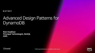 AWS re:Invent 2018: Amazon DynamoDB Deep Dive: Advanced Design Patterns for DynamoDB (DAT401)