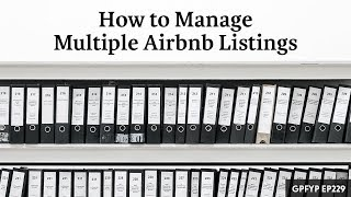 Airbnb Hosting EP 229: How to Manage Multiple Airbnb Listings