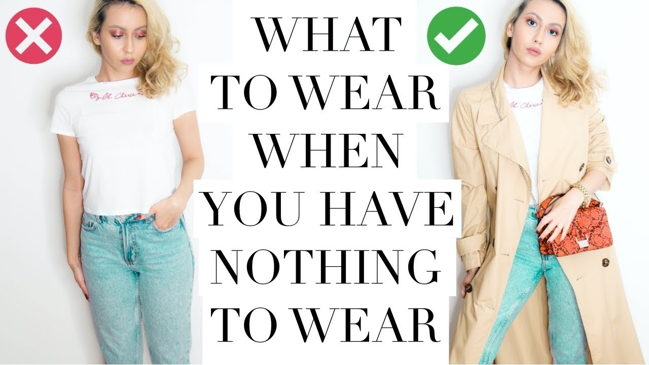 [VIDEO] – WHAT TO WEAR WHEN YOU HAVE NOTHING TO WEAR | EVERYDAY OUTFIT IDEAS