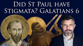 Did Paul have Stigmata? St Paul to the Galatians Ch. 6, reading/commentary by Dr Taylor Marshall