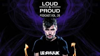 Loud & Proud Podcast #26 by Le Shuuk