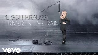 Alison Krauss - River In The Rain (Audio) YouTube Videos