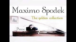 MAXIMO SPODEK, THE GOLDEN COLLECTION , BEST PIANO LOVE SONGS EVER, INSTRUMENTAL