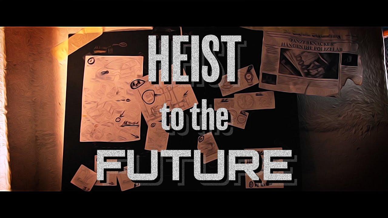 HEIST to the FUTURE