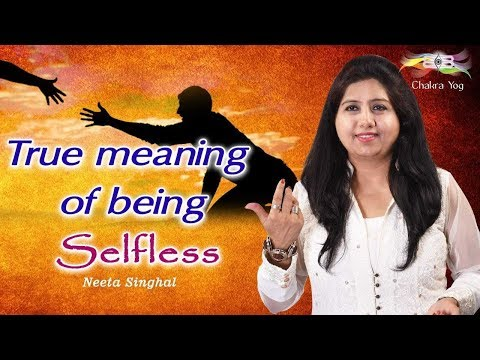 The Meaning Of Being Selfless | Neeta Singhal