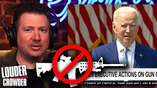 GUN CONTROL IS HERE! Biden's Agenda Gets RADICAL | Louder with Crowder