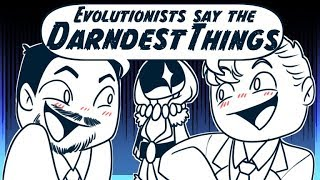 """Evolutionists"" Say the DARNEDEST things!"
