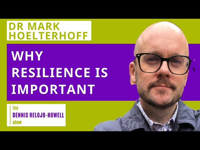 Dr Mark Hoelterhoff: Why Resilience Is Important